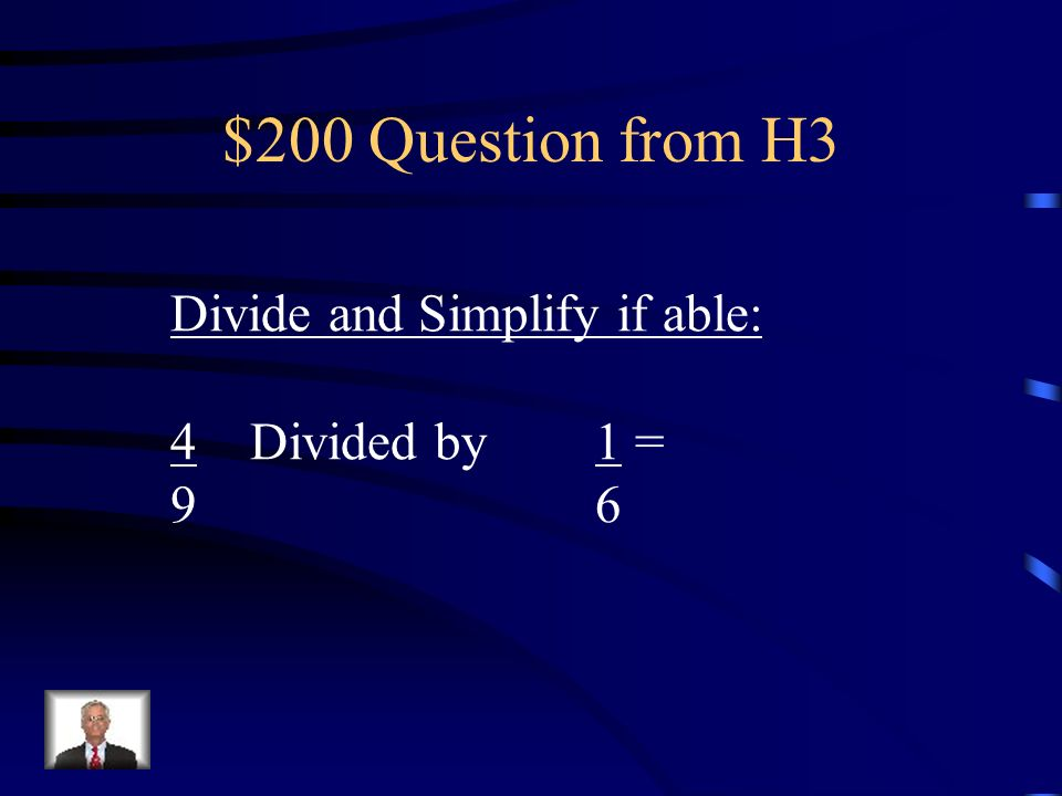 $200 Question from H3 Divide and Simplify if able: 4 Divided by 1 =