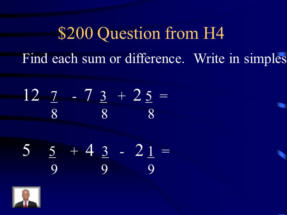 $200 Question from H4 12 7 - 7 3 + 2 5 = 5 5 + 4 3 - 2 1 =