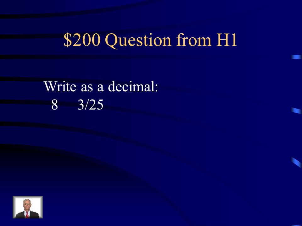 $200 Question from H1 Write as a decimal: 8 3/25