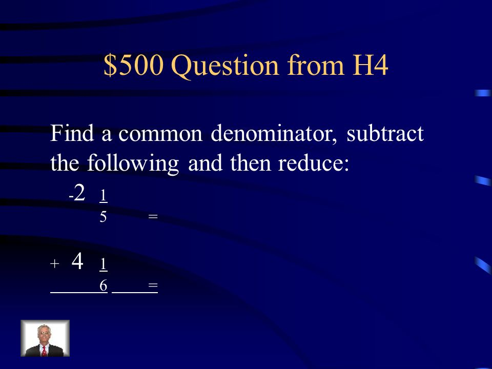 $500 Question from H4Find a common denominator, subtract the following and then reduce: -2 1. 5 = + 4 1.