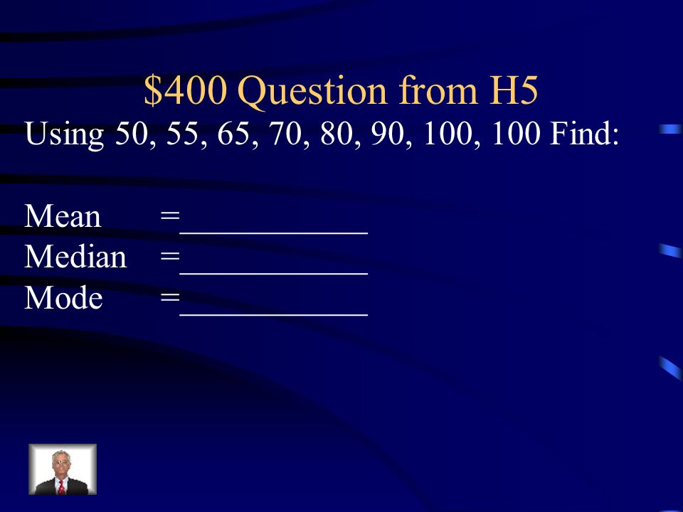 $400 Question from H5 Using 50, 55, 65, 70, 80, 90, 100, 100 Find: