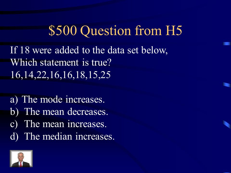 $500 Question from H5 If 18 were added to the data set below,