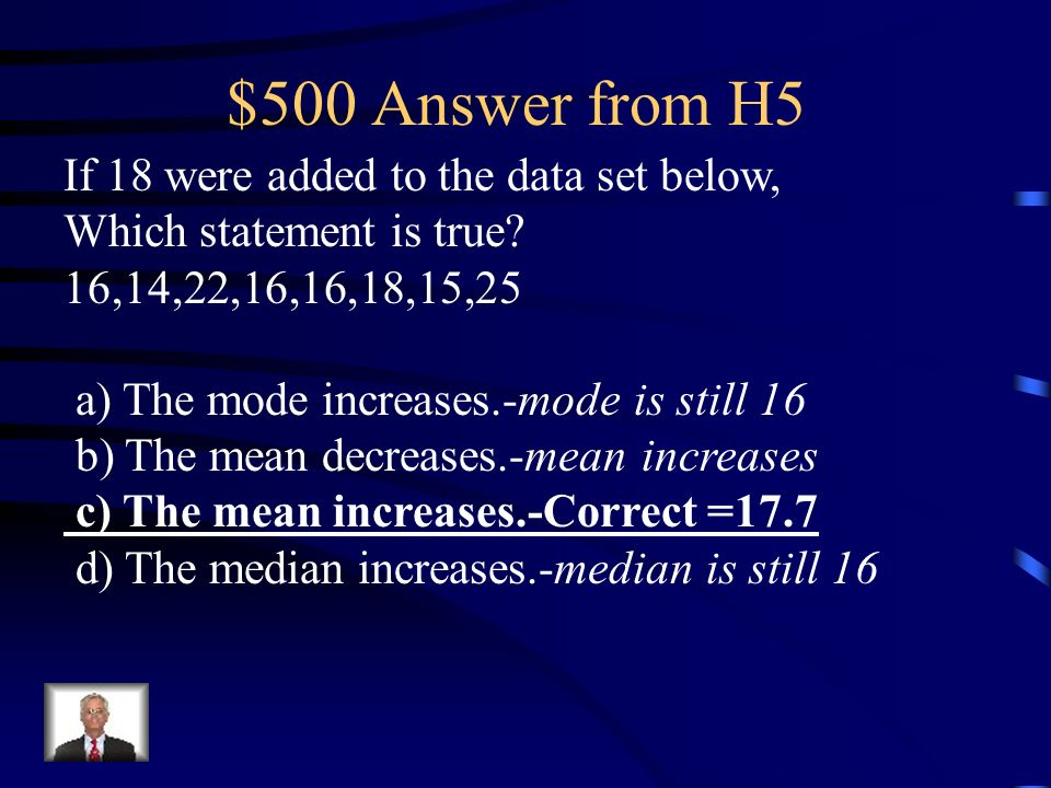 $500 Answer from H5 If 18 were added to the data set below,