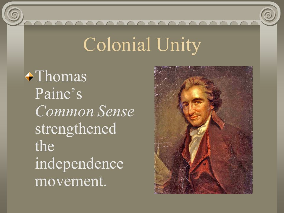Colonial Unity Thomas Paine's Common Sense strengthened the independence movement.