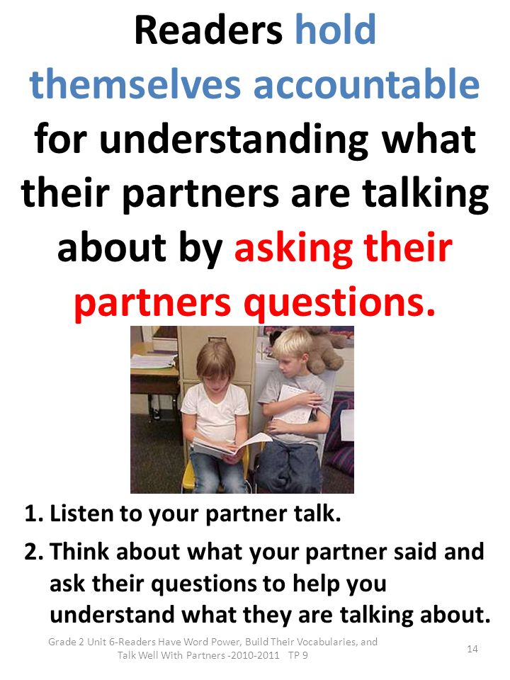 Readers hold themselves accountable for understanding what their partners are talking about by asking their partners questions.