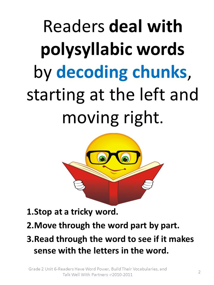 Readers deal with polysyllabic words by decoding chunks, starting at the left and moving right.