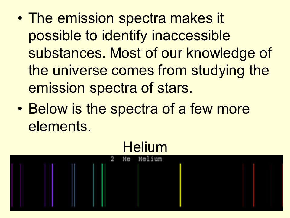 The emission spectra makes it possible to identify inaccessible substances. Most of our knowledge of the universe comes from studying the emission spectra of stars.