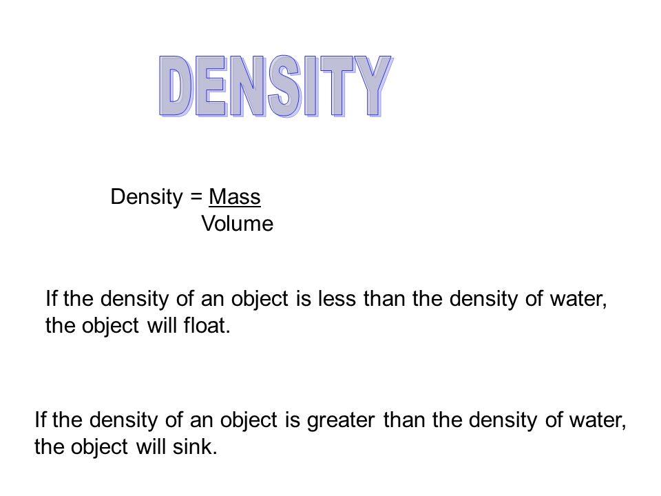 DENSITY Density = Mass Volume