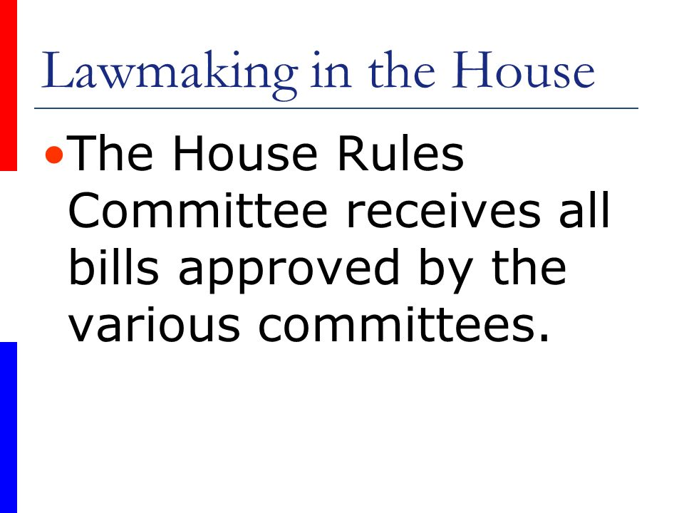 Lawmaking in the House The House Rules Committee receives all bills approved by the various committees.