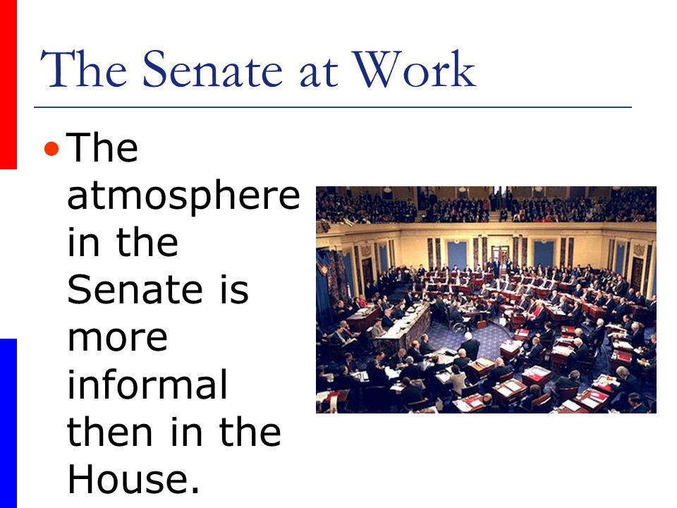 The Senate at Work The atmosphere in the Senate is more informal then in the House.