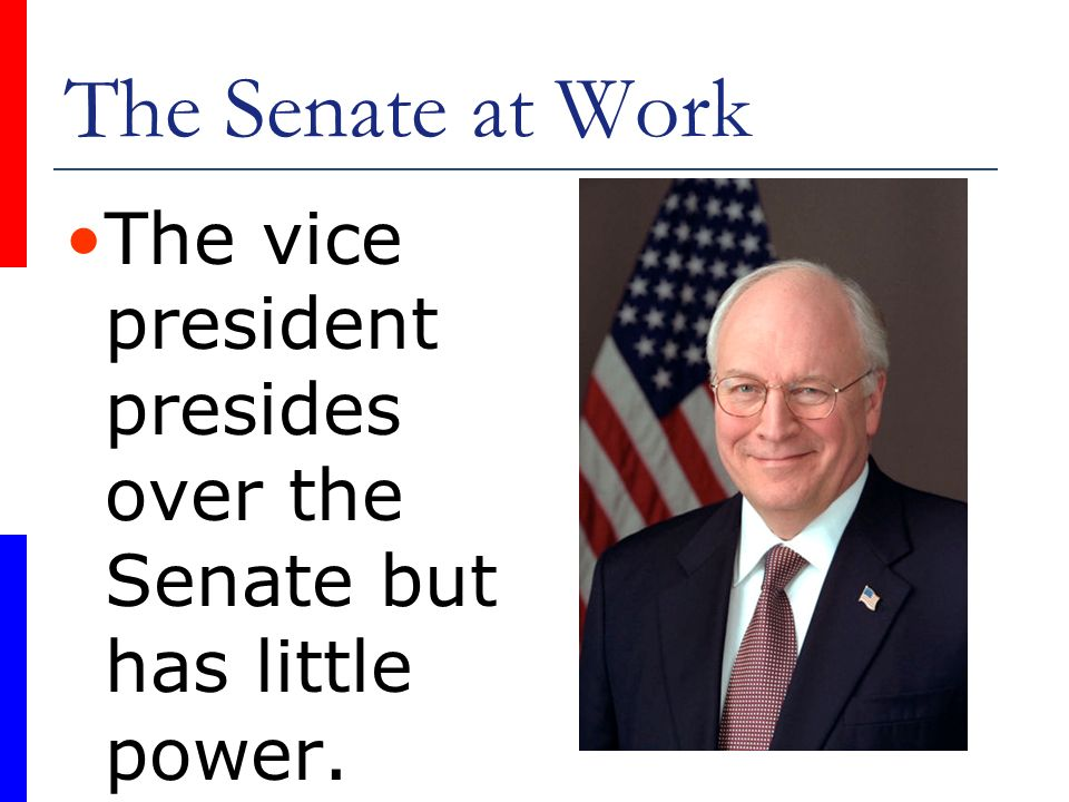 The Senate at Work The vice president presides over the Senate but has little power.