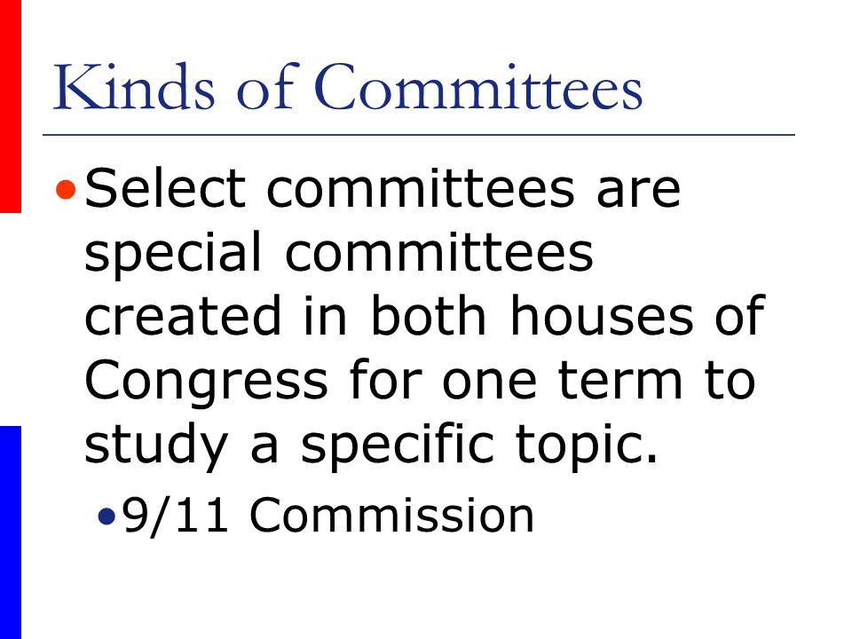 Kinds of Committees Select committees are special committees created in both houses of Congress for one term to study a specific topic.