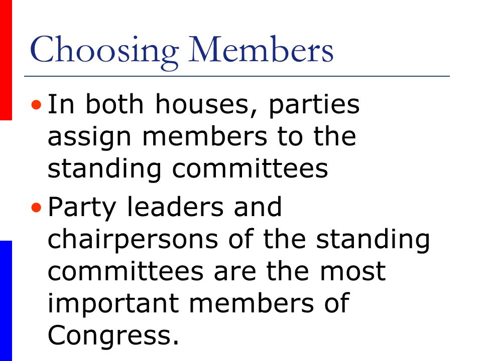 Choosing Members In both houses, parties assign members to the standing committees.
