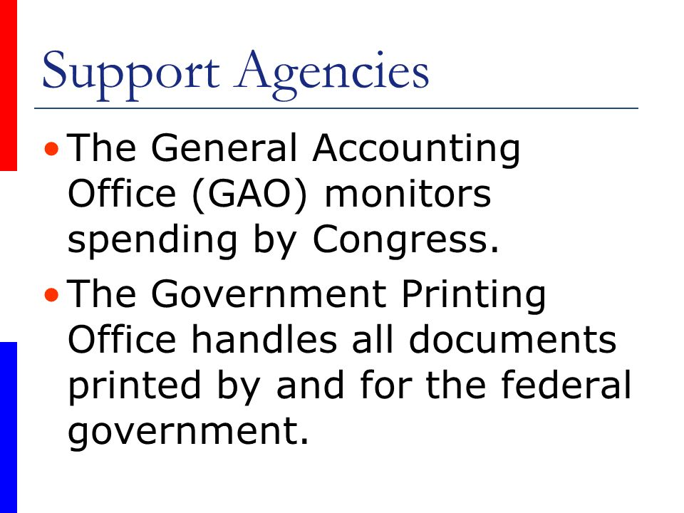 Support Agencies The General Accounting Office (GAO) monitors spending by Congress.