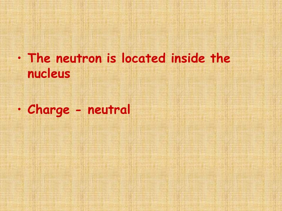 The neutron is located inside the nucleus