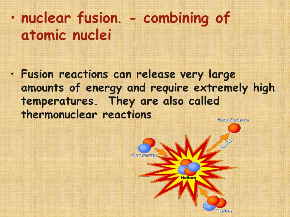 nuclear fusion. - combining of atomic nuclei