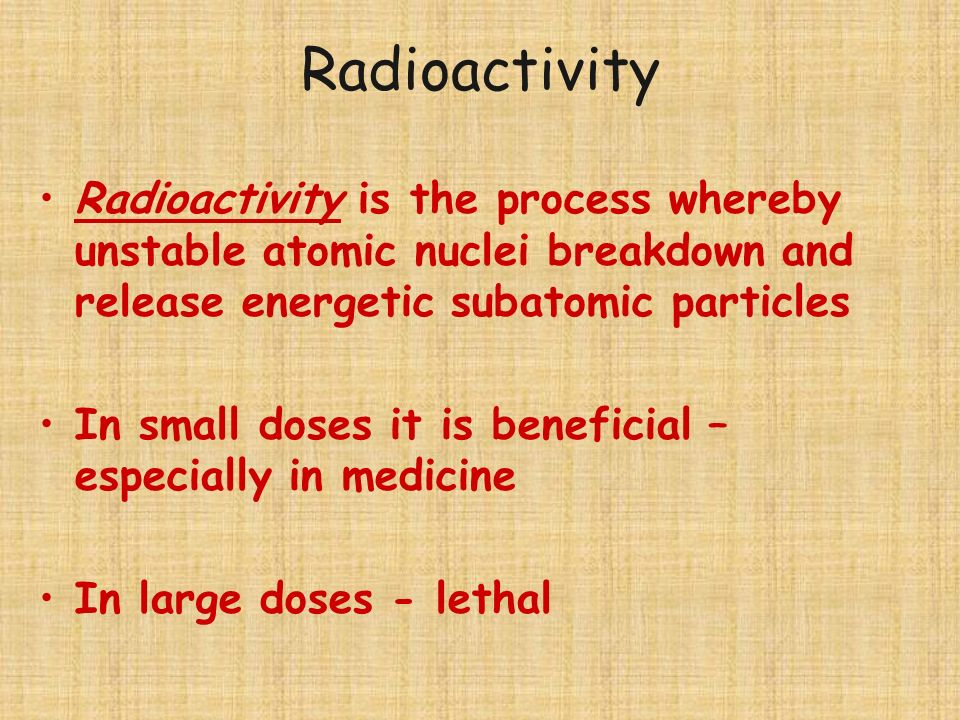 Radioactivity Radioactivity is the process whereby unstable atomic nuclei breakdown and release energetic subatomic particles.