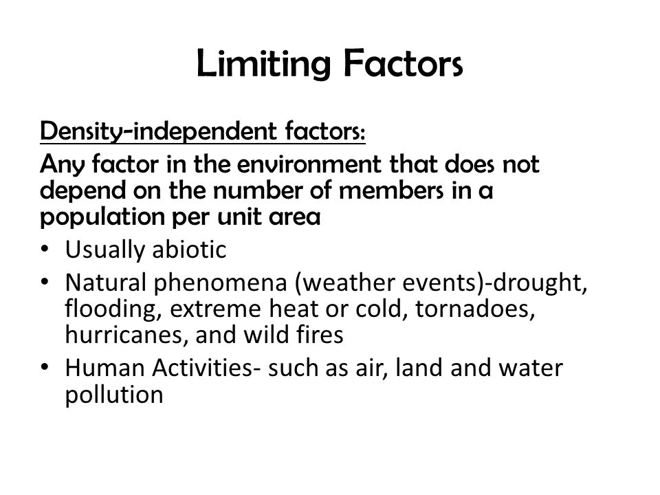Limiting Factors Density-independent factors:
