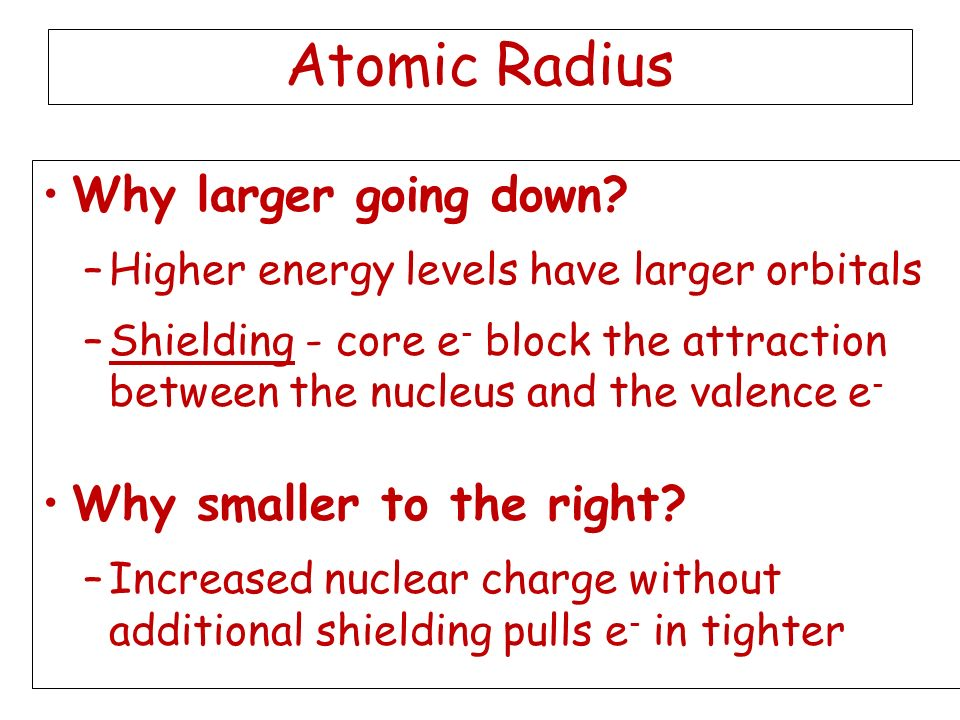 Atomic Radius Why larger going down Why smaller to the right