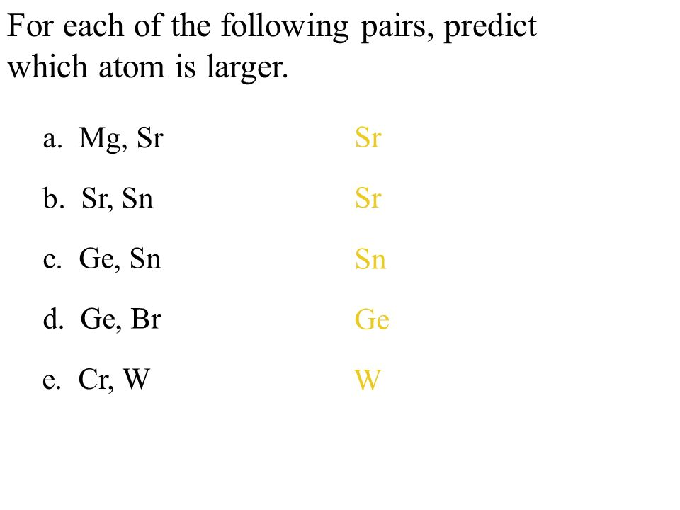 For each of the following pairs, predict which atom is larger.