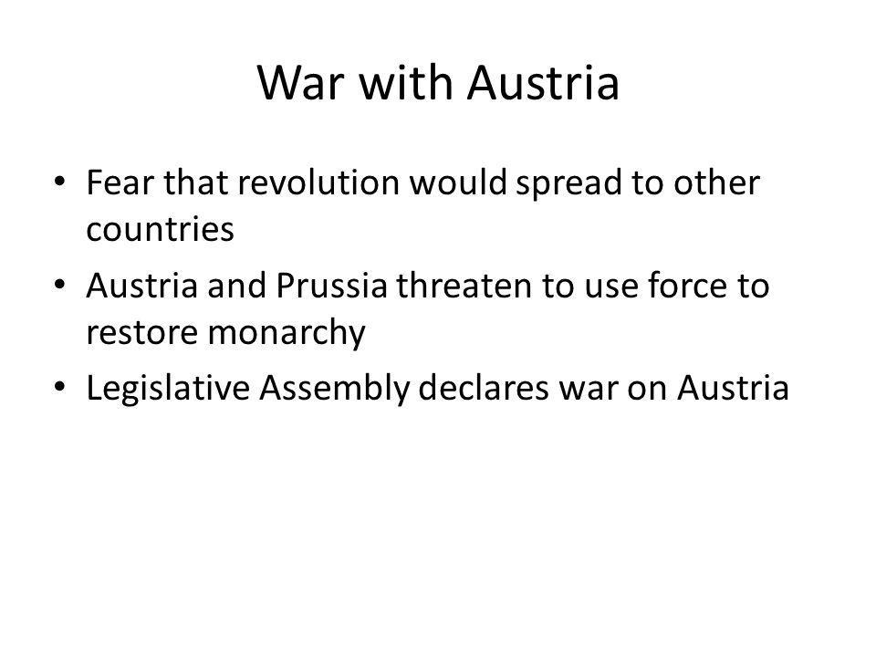 War with Austria Fear that revolution would spread to other countries