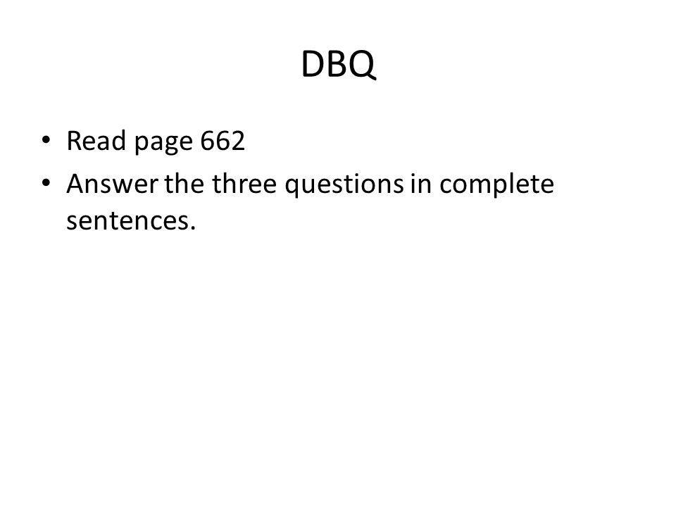 DBQ Read page 662 Answer the three questions in complete sentences.