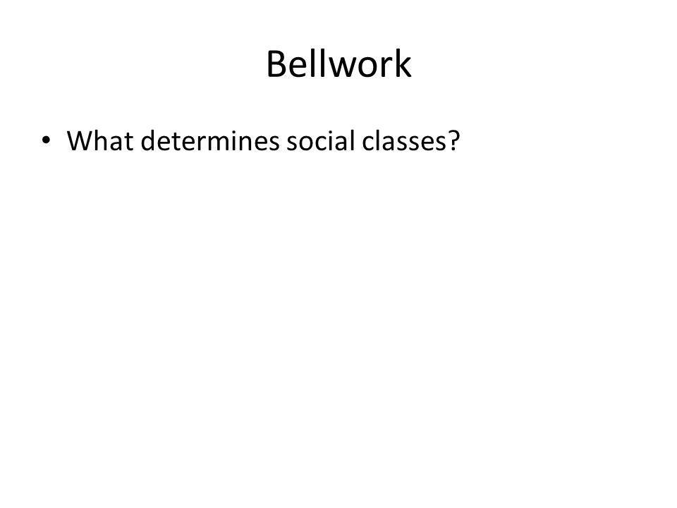 Bellwork What determines social classes