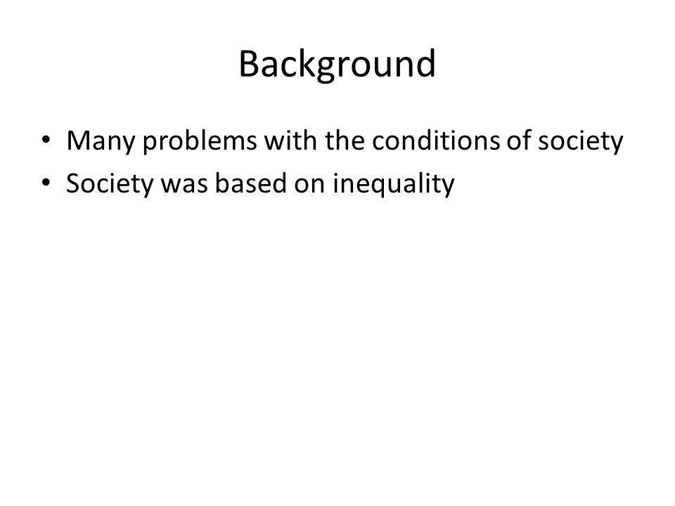 Background Many problems with the conditions of society