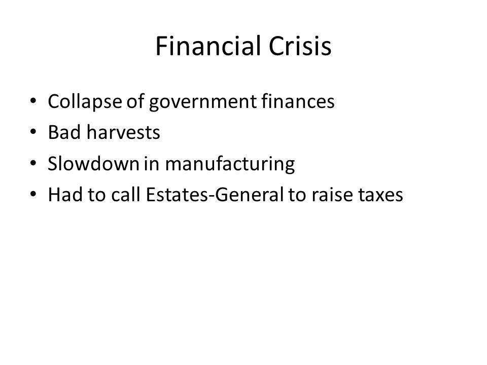 Financial Crisis Collapse of government finances Bad harvests
