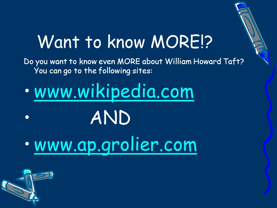 www.wikipedia.com AND www.ap.grolier.com Want to know MORE!