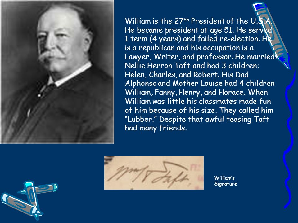 William is the 27th President of the U. S. A