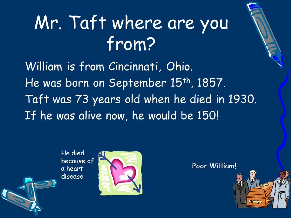 Mr. Taft where are you from