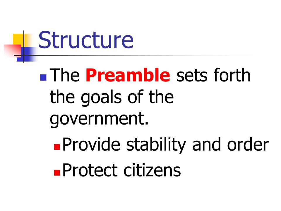 Structure The Preamble sets forth the goals of the government.