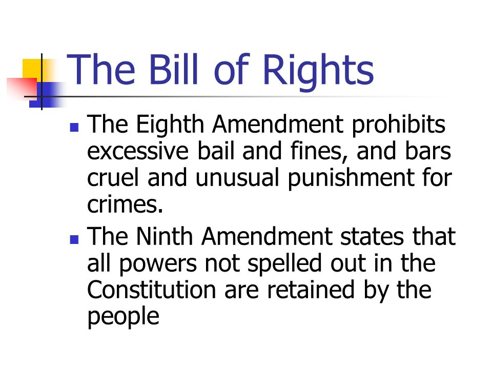 The Bill of Rights The Eighth Amendment prohibits excessive bail and fines, and bars cruel and unusual punishment for crimes.