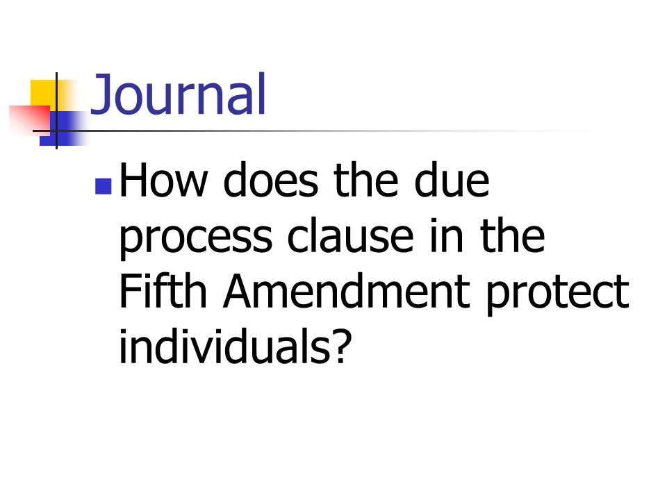 Journal How does the due process clause in the Fifth Amendment protect individuals