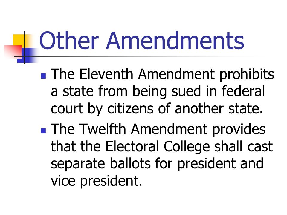 Other Amendments The Eleventh Amendment prohibits a state from being sued in federal court by citizens of another state.