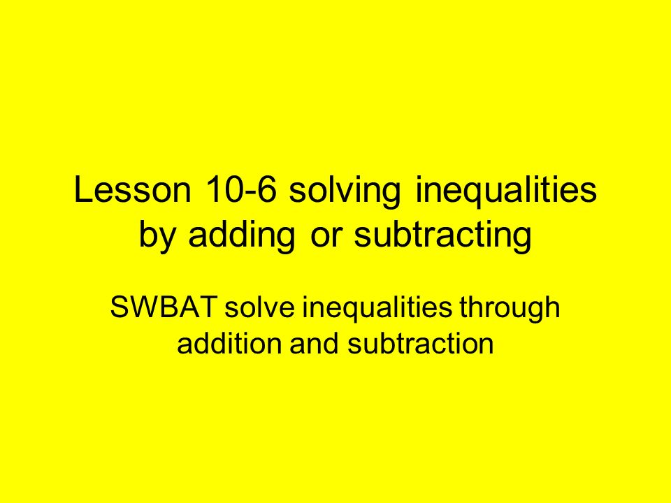 Lesson 10-6 solving inequalities by adding or subtracting
