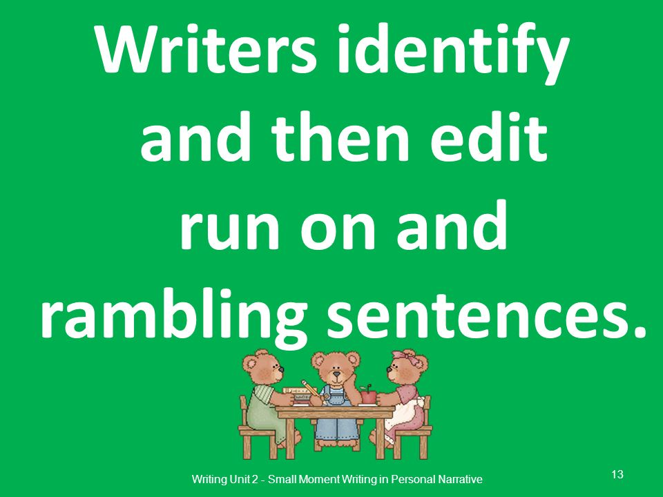 Writers identify and then edit run on and rambling sentences.