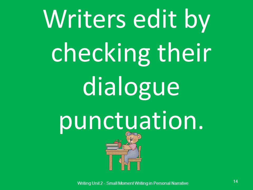 Writers edit by checking their dialogue punctuation.