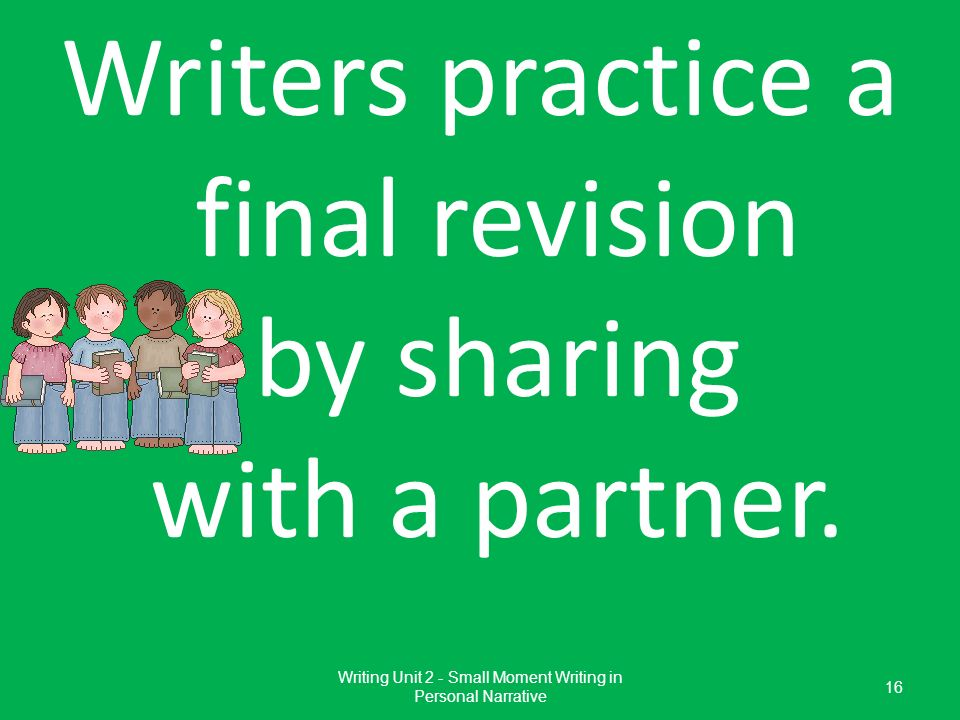 Writers practice a final revision by sharing with a partner.