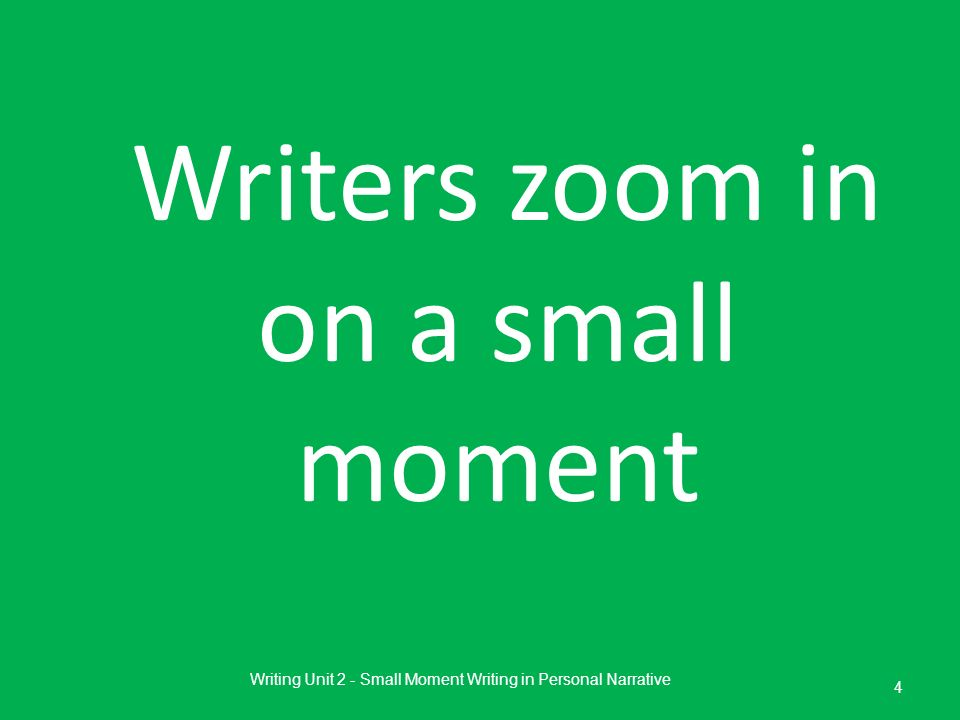 Writers zoom in on a small moment