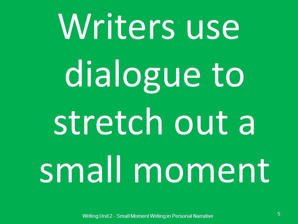 Writers use dialogue to stretch out a small moment