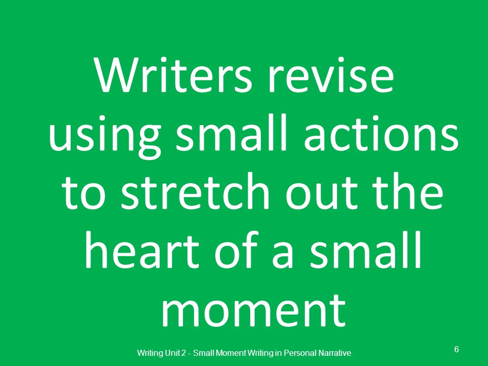 Writing Unit 2 - Small Moment Writing in Personal Narrative