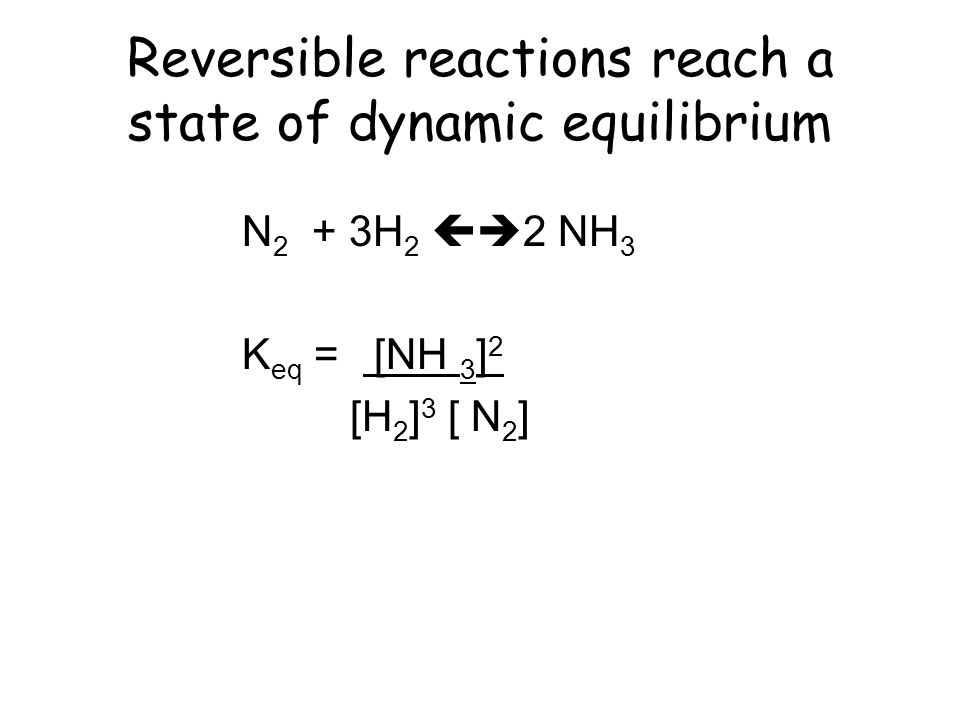 Reversible reactions reach a state of dynamic equilibrium