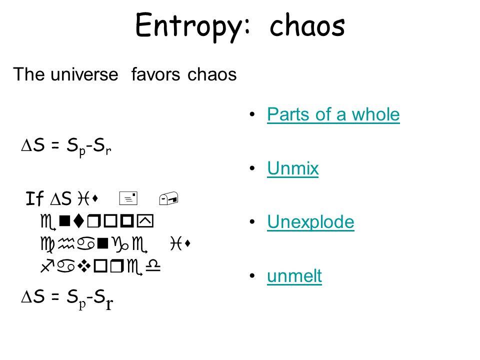 Entropy: chaos The universe favors chaos Parts of a whole DS = Sp-Sr