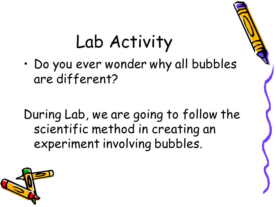 Lab Activity Do you ever wonder why all bubbles are different