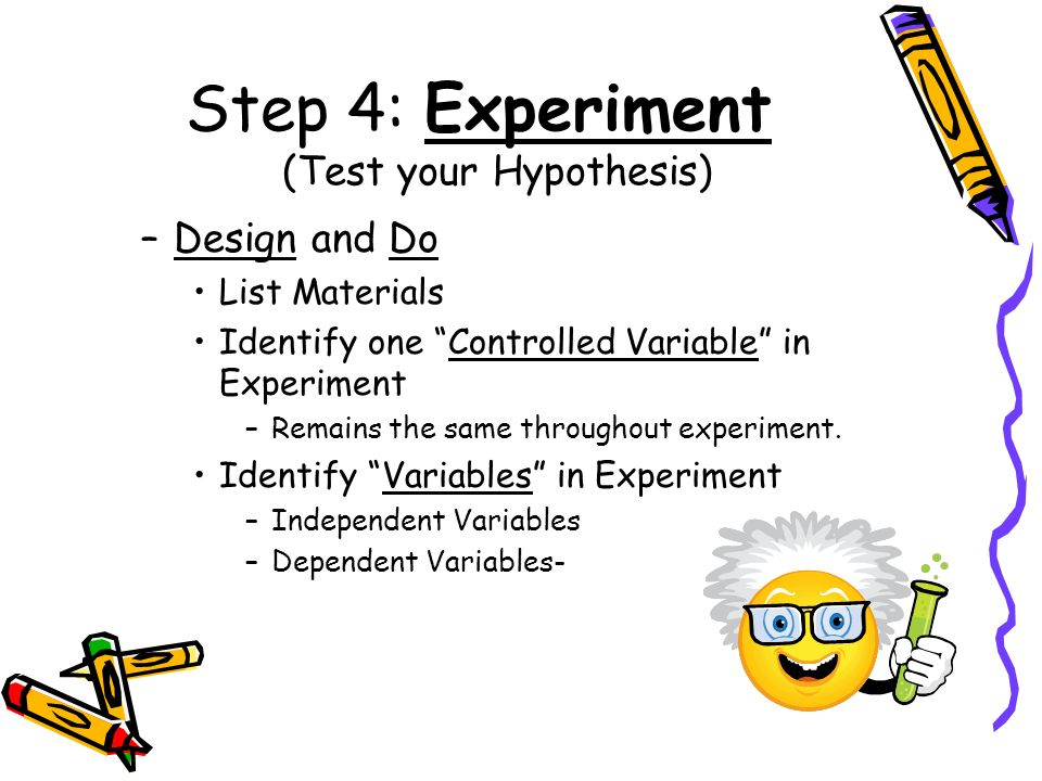 Step 4: Experiment (Test your Hypothesis)