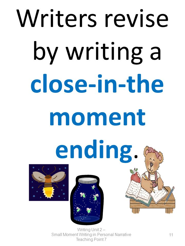 Writers revise by writing a close-in-the moment ending.