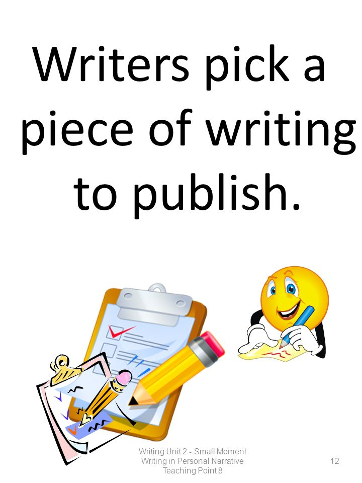 Writers pick a piece of writing to publish.