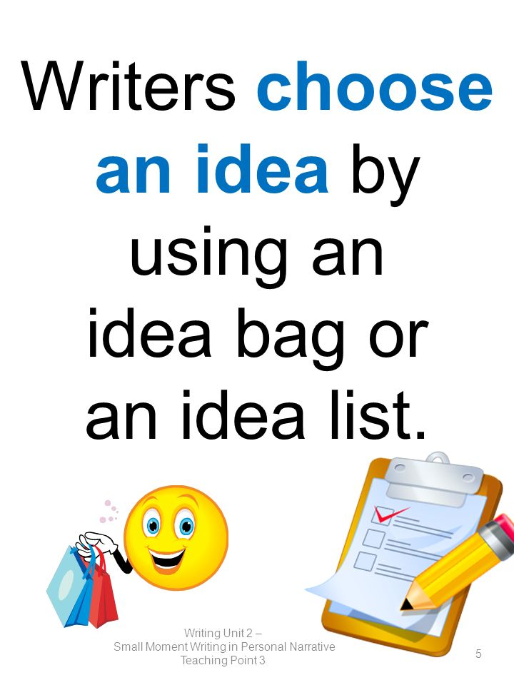 Writers choose an idea by using an idea bag or an idea list.